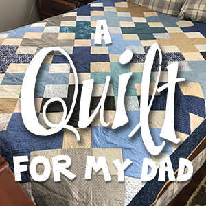 A Quilt for My Dad